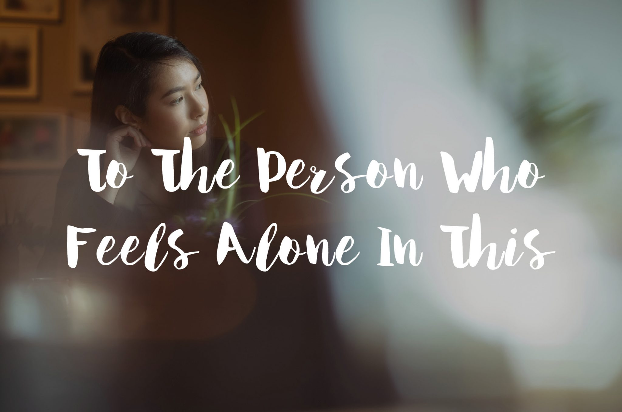 To the person who feels alone in this